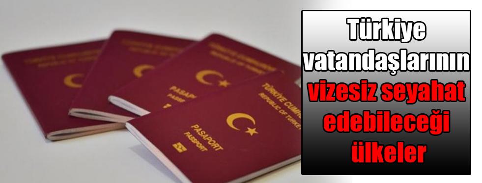 Vize istemeyen ülkeler listesi