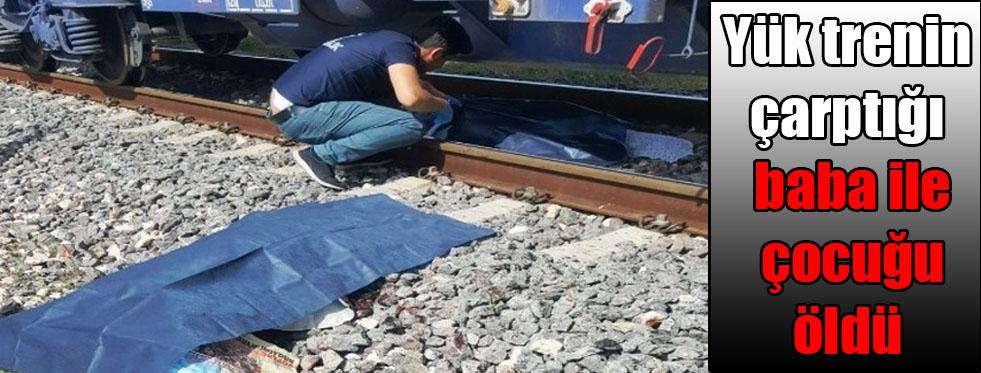Yük trenin çarptığı baba ile çocuğu öldü